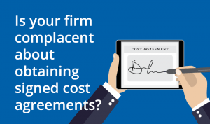 Is your firm complacent about obtaining signed cost agreements?
