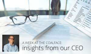 A week at the coalface: insights from our CEO