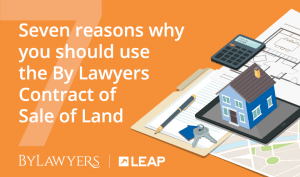 Seven reasons why you should use the By Lawyers Contract of Sale of Land